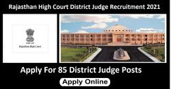 Rajasthan High Court District Judge Recruitment 2021 For 85 District Judge Posts